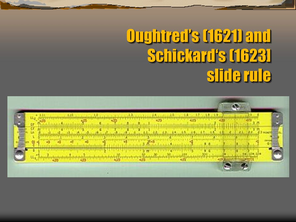 Oughtred's (1621) and Schickard's (1623] slide rule